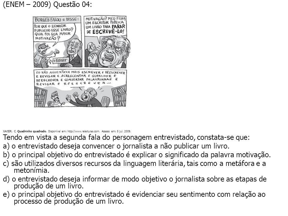 (ENEM – 2009) Questão 04: XAVIER, C. Quadrinho quadrado. Disponível em: http://www.releituras.com. Acesso em: 5 jul. 2009.