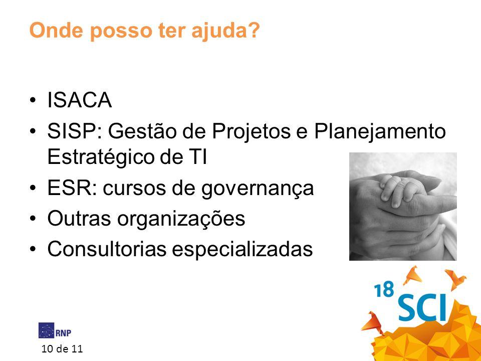 Onde posso ter ajuda ISACA. SISP: Gestão de Projetos e Planejamento Estratégico de TI. ESR: cursos de governança.