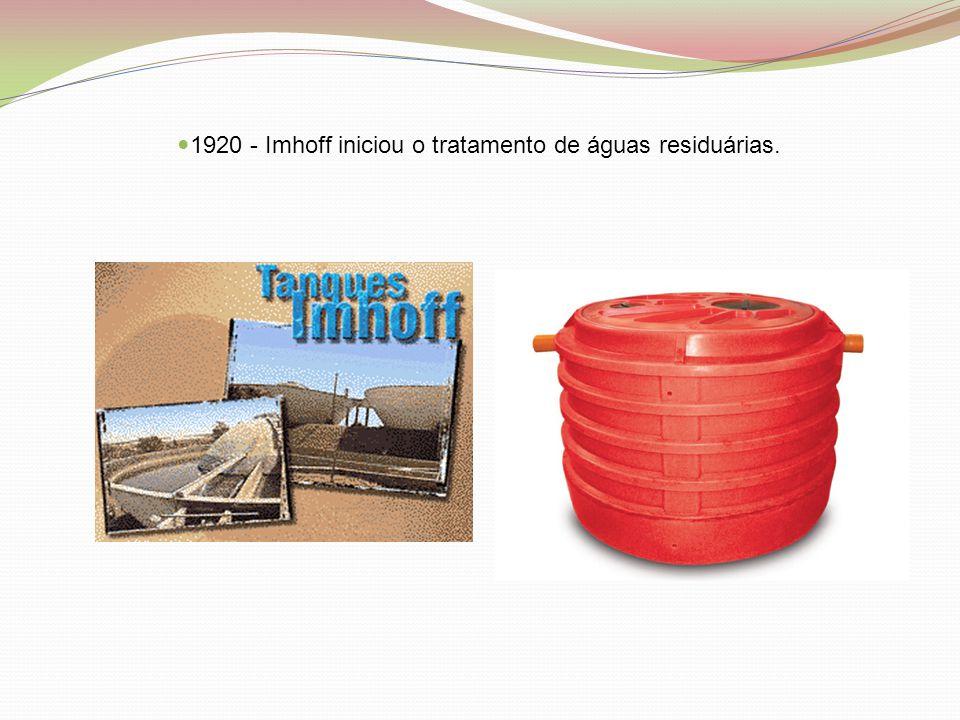 1920 - Imhoff iniciou o tratamento de águas residuárias.