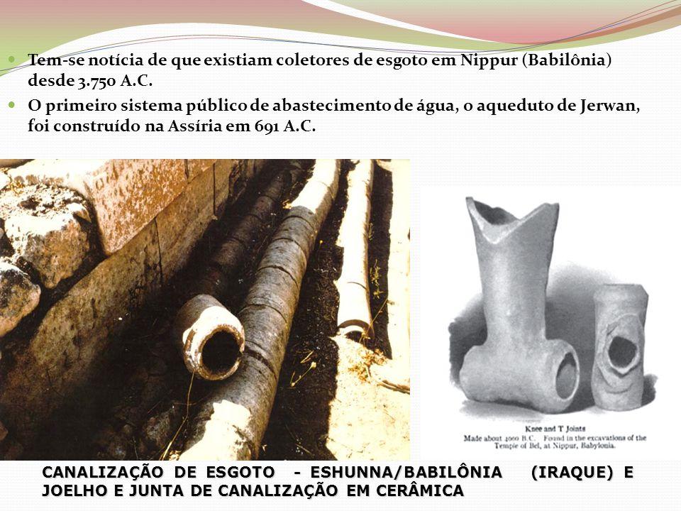 Tem-se notícia de que existiam coletores de esgoto em Nippur (Babilônia) desde 3.750 A.C.