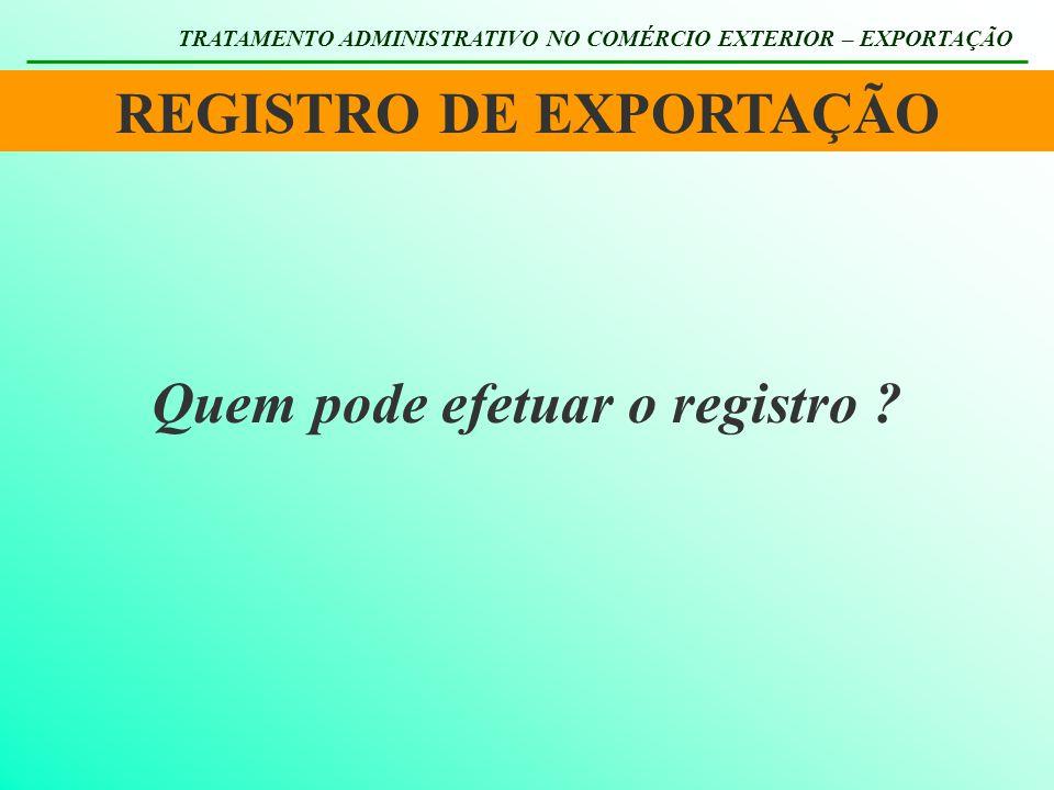 REGISTRO DE EXPORTAÇÃO Quem pode efetuar o registro