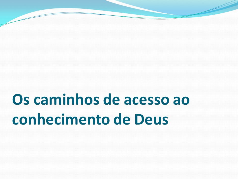 Os caminhos de acesso ao conhecimento de Deus