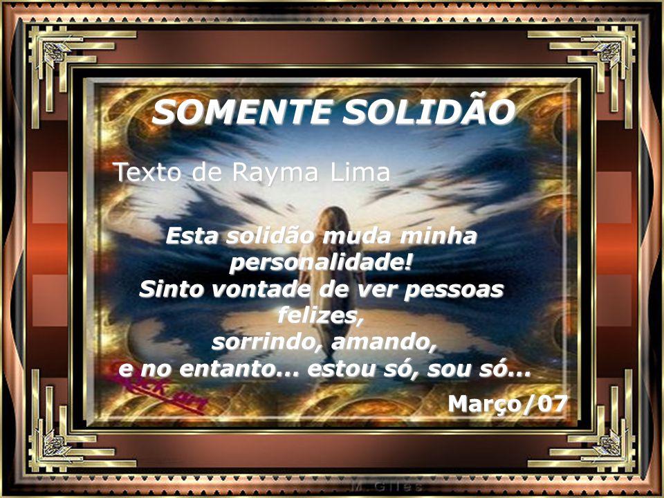 SOMENTE SOLIDÃO Texto de Rayma Lima