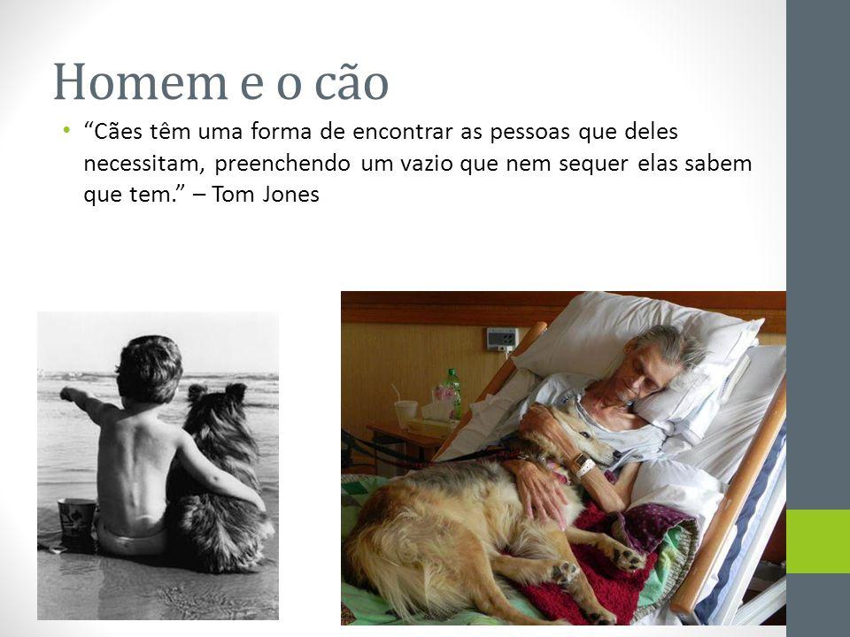 Homem e o cão Cães têm uma forma de encontrar as pessoas que deles necessitam, preenchendo um vazio que nem sequer elas sabem que tem. – Tom Jones.