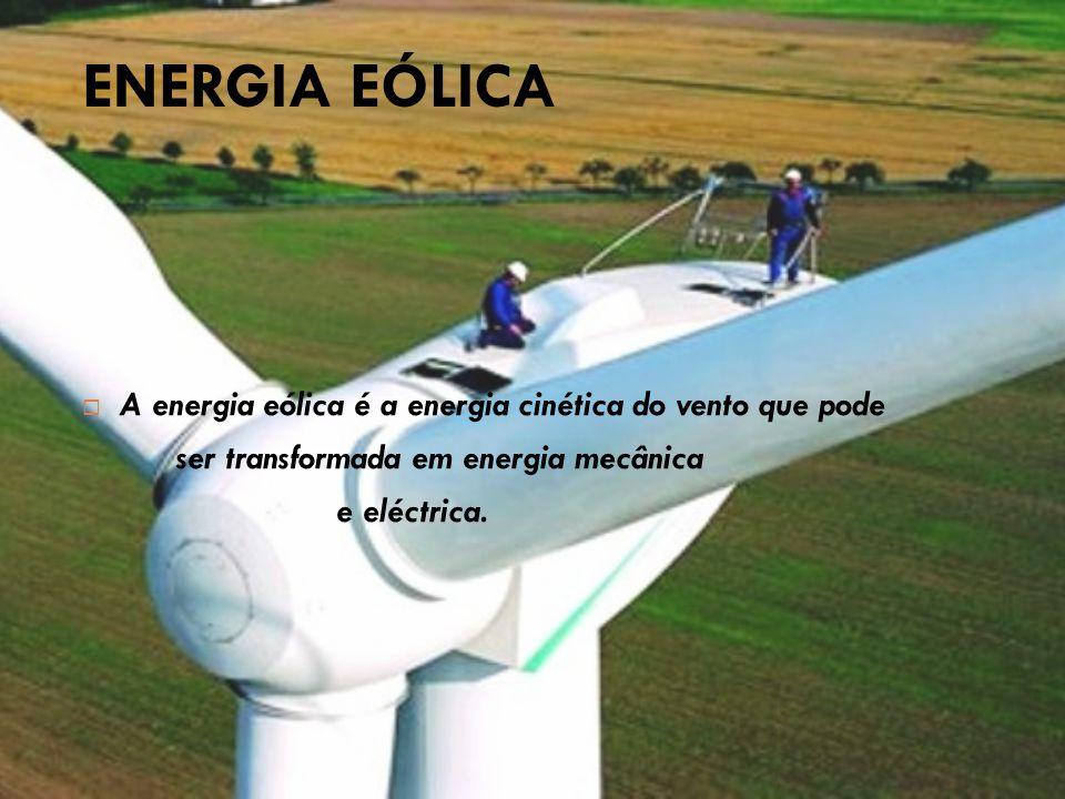 ENERGIA EÓLICA A energia eólica é a energia cinética do vento que pode