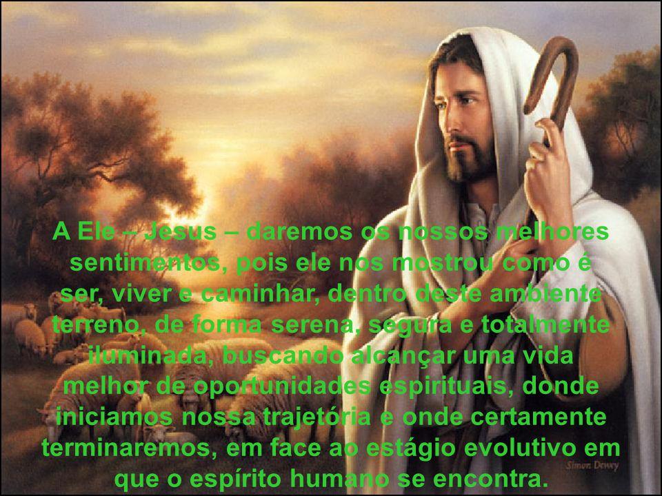 A Ele – Jesus – daremos os nossos melhores
