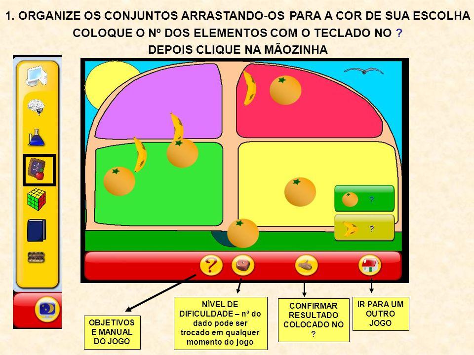 1. ORGANIZE OS CONJUNTOS ARRASTANDO-OS PARA A COR DE SUA ESCOLHA