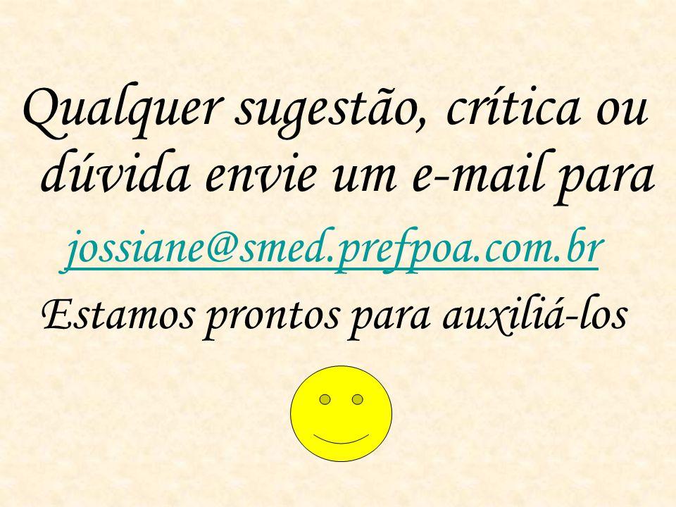 Qualquer sugestão, crítica ou dúvida envie um e-mail para