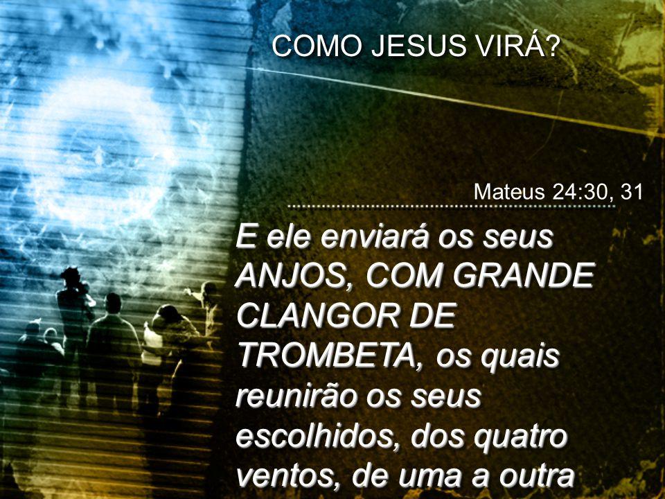 COMO JESUS VIRÁ Mateus 24:30, 31.