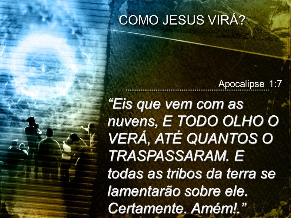 COMO JESUS VIRÁ Apocalipse 1:7.