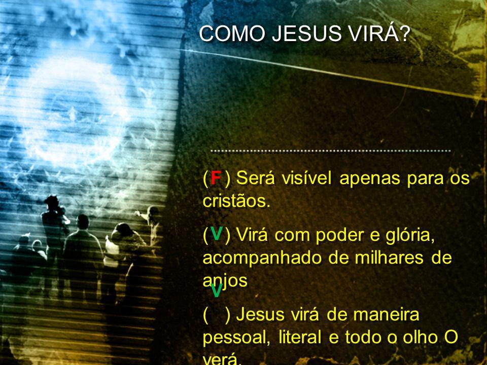 COMO JESUS VIRÁ ( ) Será visível apenas para os cristãos.