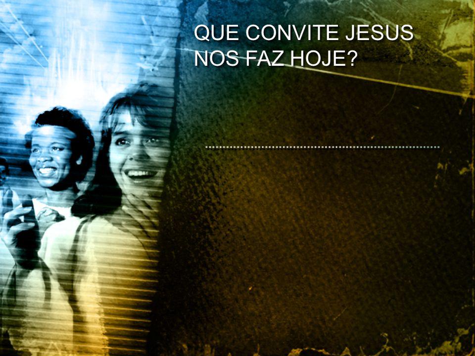 QUE CONVITE JESUS NOS FAZ HOJE