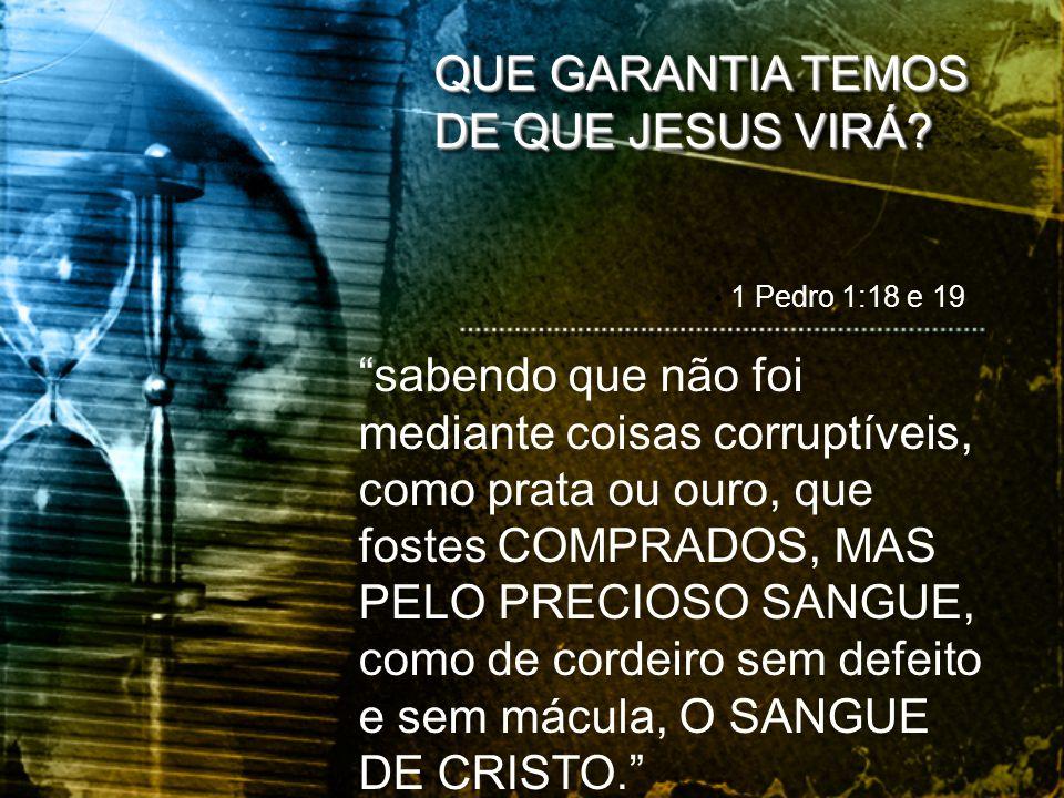 QUE GARANTIA TEMOS DE QUE JESUS VIRÁ