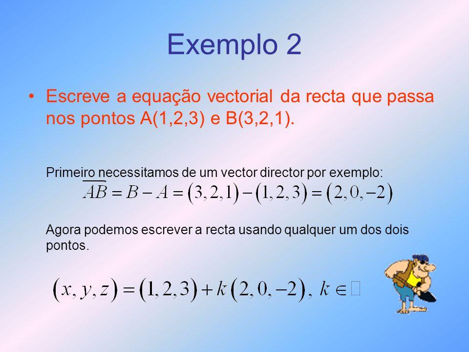 Exemplo 2 Escreve a equação vectorial da recta que passa nos pontos A(1,2,3) e B(3,2,1). Primeiro necessitamos de um vector director por exemplo: