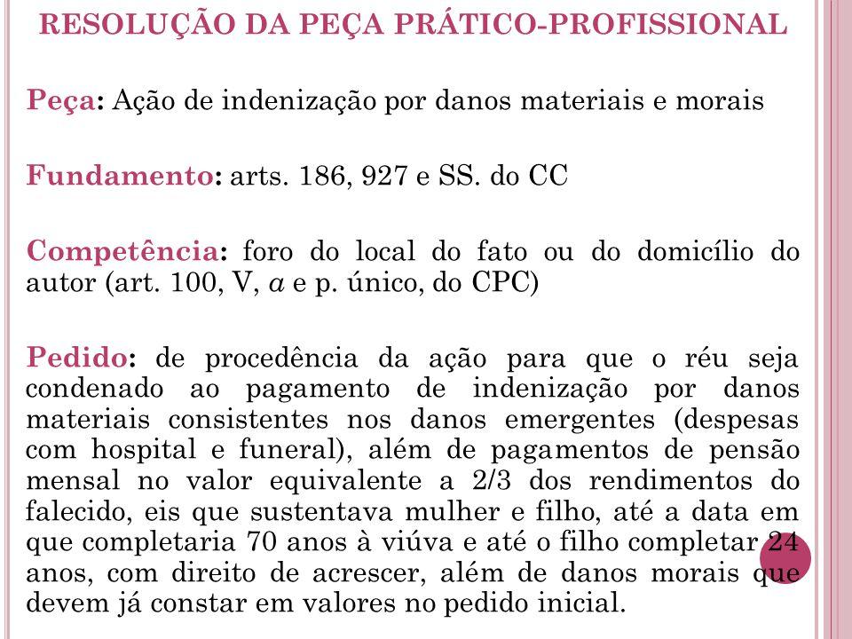 RESOLUÇÃO DA PEÇA PRÁTICO-PROFISSIONAL Peça: Ação de indenização por danos materiais e morais Fundamento: arts.