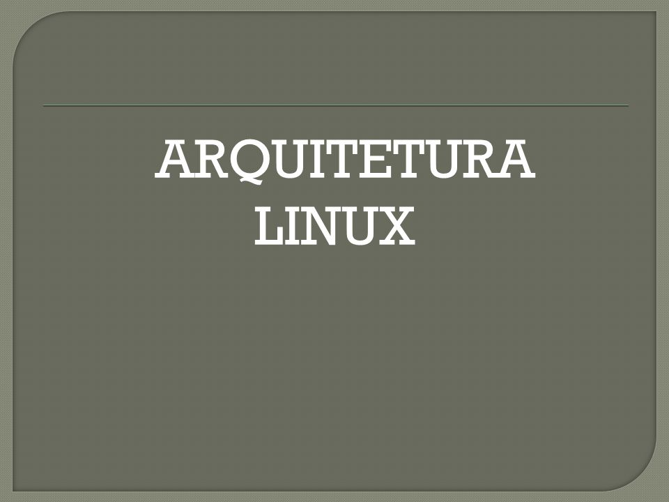 ARQUITETURA LINUX