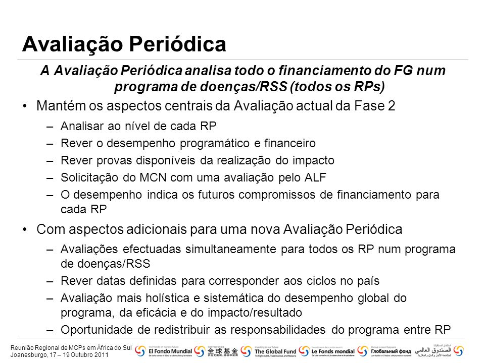 Avaliação Periódica A Avaliação Periódica analisa todo o financiamento do FG num programa de doenças/RSS (todos os RPs)