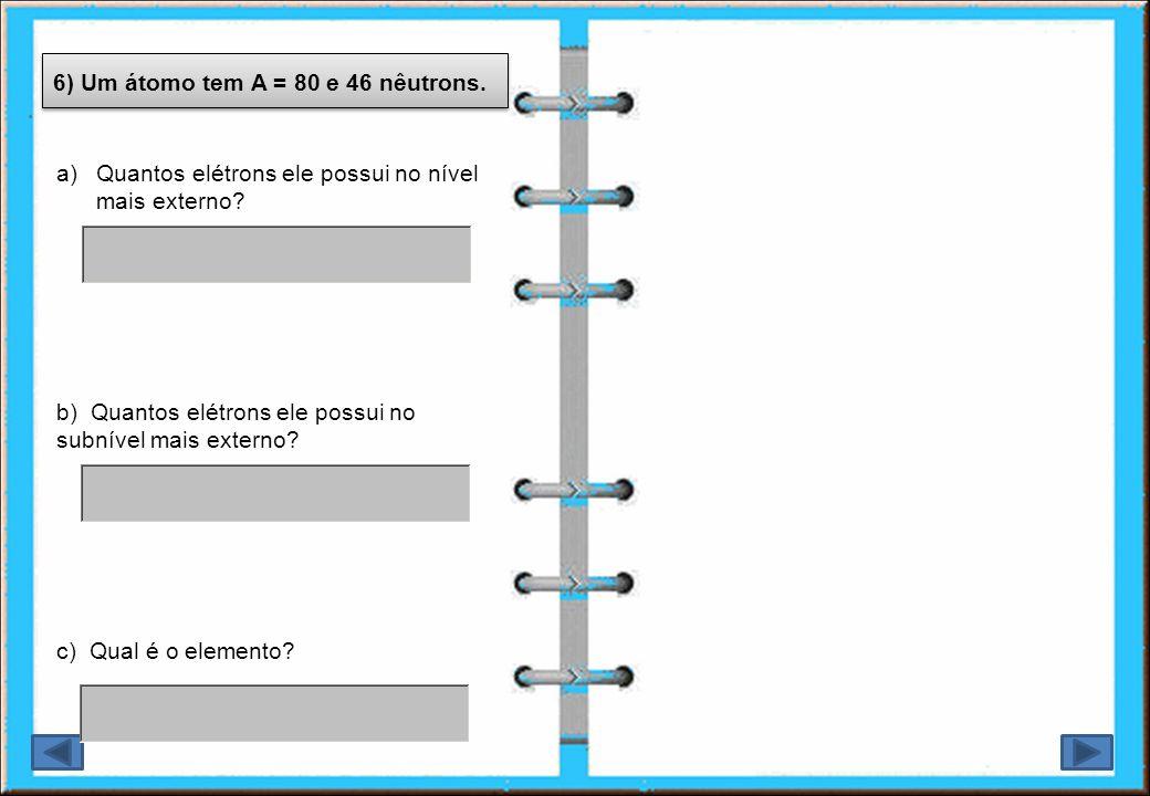 6) Um átomo tem A = 80 e 46 nêutrons.