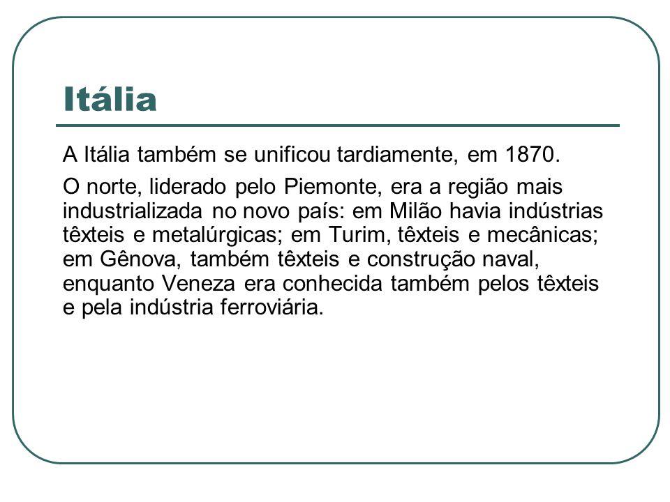 Itália A Itália também se unificou tardiamente, em 1870.