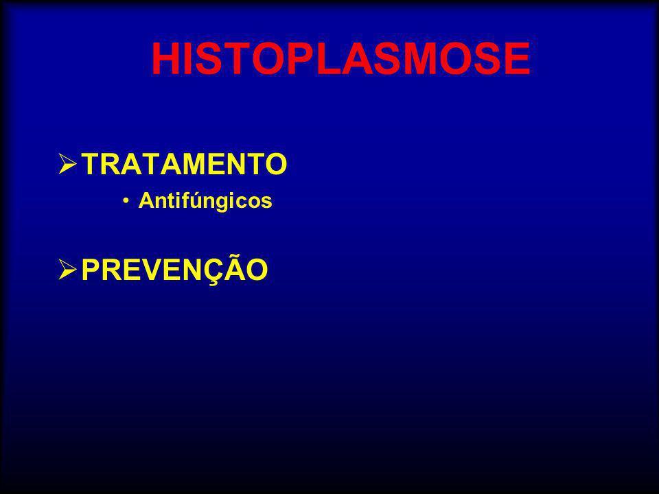 HISTOPLASMOSE TRATAMENTO Antifúngicos PREVENÇÃO