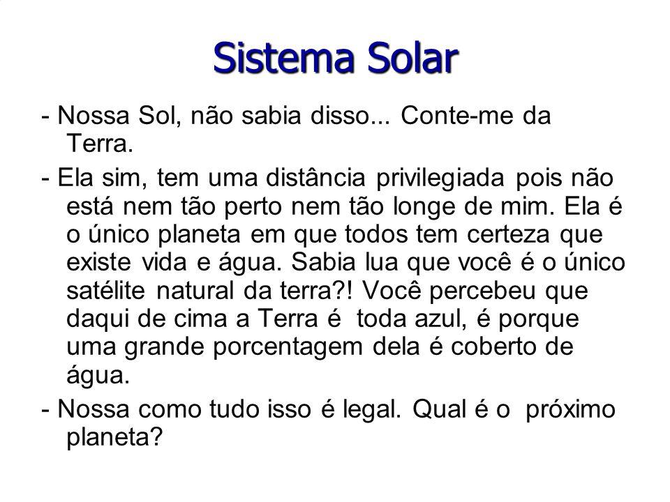 Sistema Solar - Nossa Sol, não sabia disso... Conte-me da Terra.