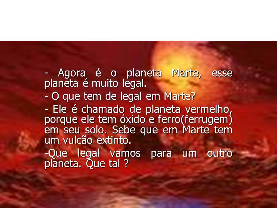 - Agora é o planeta Marte, esse planeta é muito legal.