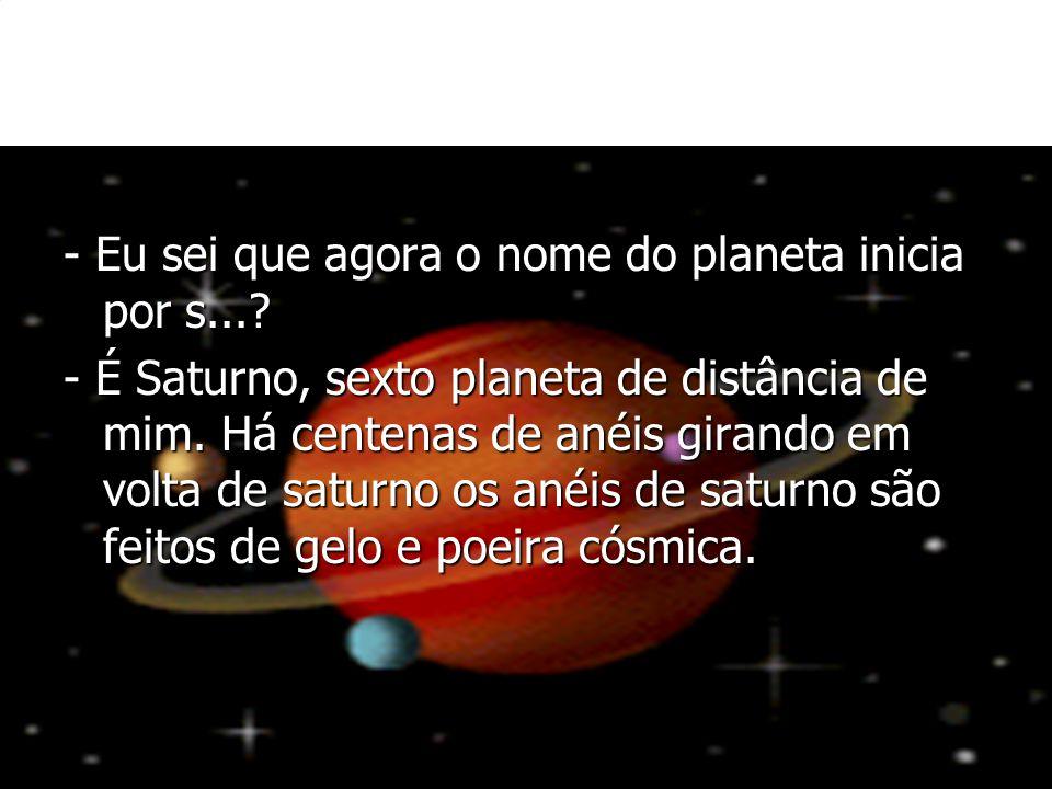 - Eu sei que agora o nome do planeta inicia por s...