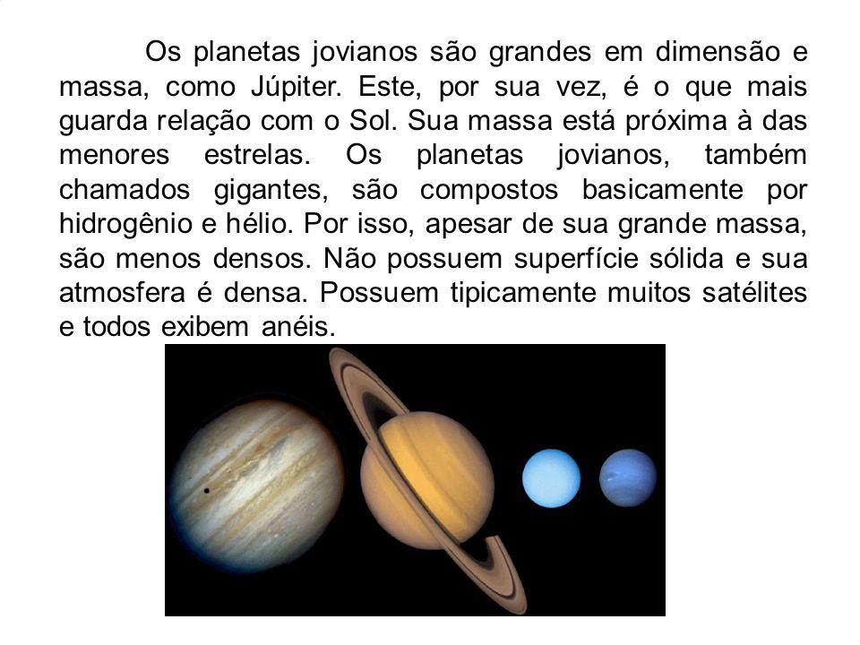 Os planetas jovianos são grandes em dimensão e massa, como Júpiter