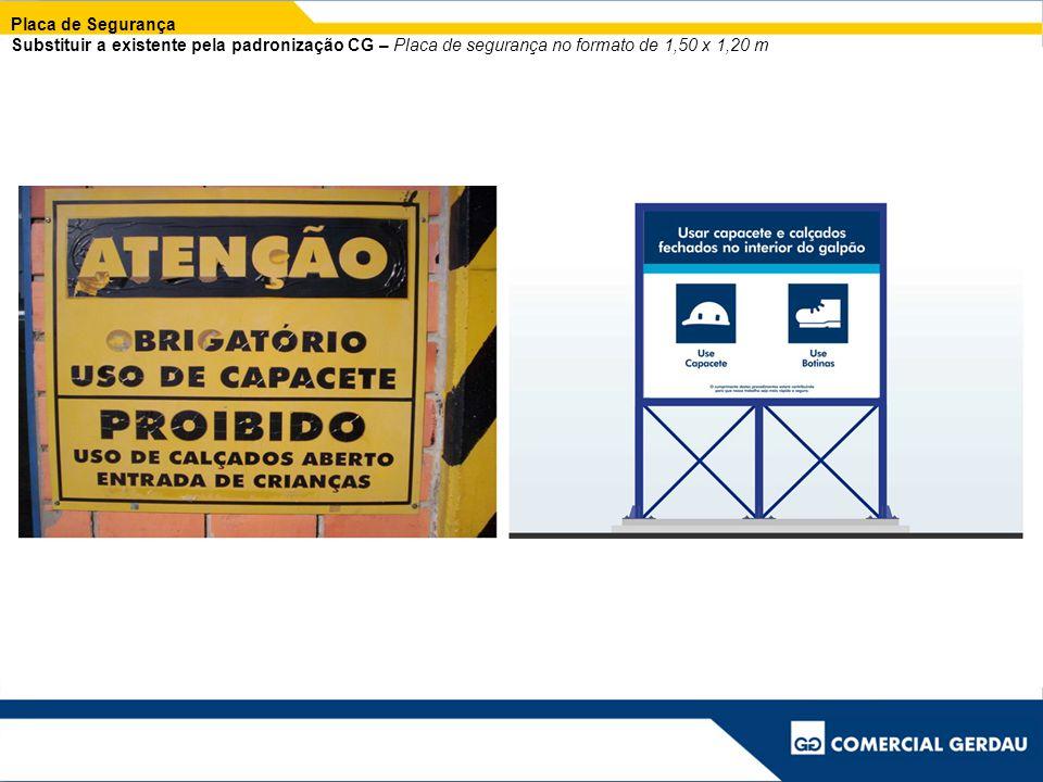 Placa de Segurança Substituir a existente pela padronização CG – Placa de segurança no formato de 1,50 x 1,20 m.