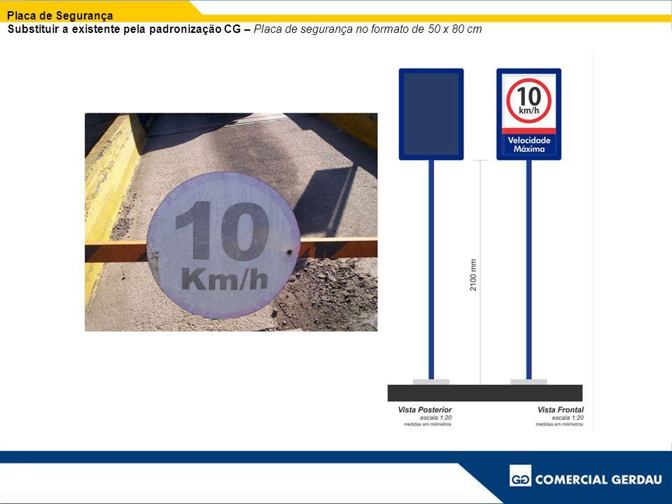 Placa de Segurança Substituir a existente pela padronização CG – Placa de segurança no formato de 50 x 80 cm.