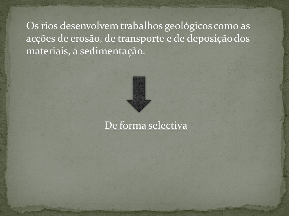 Os rios desenvolvem trabalhos geológicos como as acções de erosão, de transporte e de deposição dos materiais, a sedimentação.