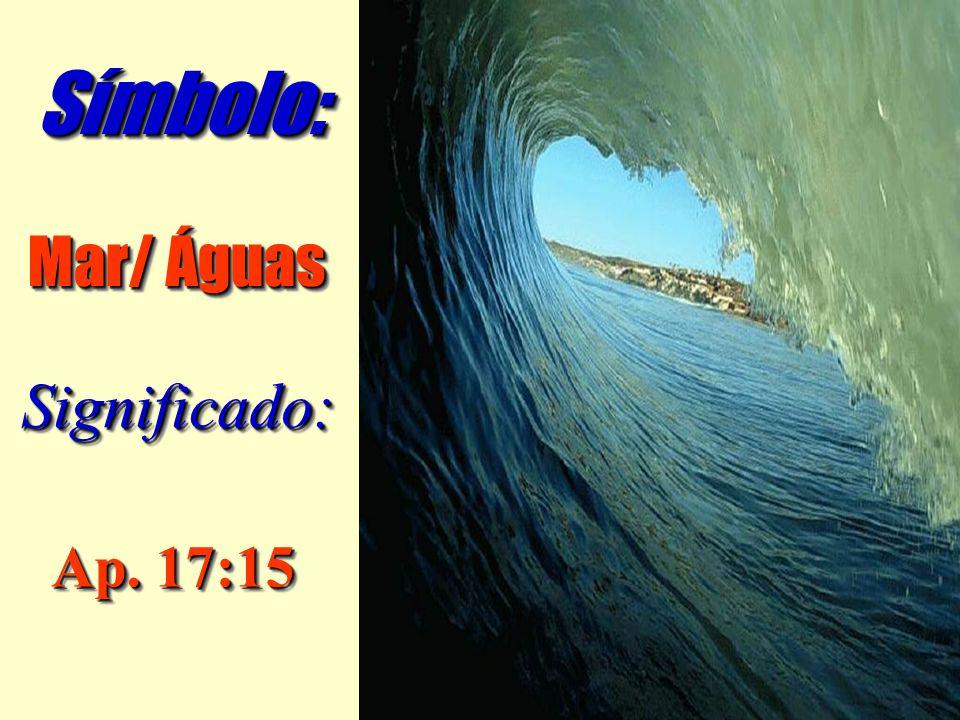 Símbolo: Mar/ Águas Significado: Ap. 17:15