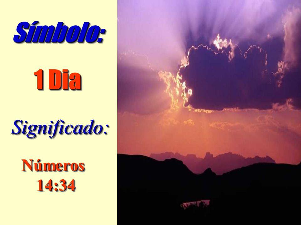 Símbolo: 1 Dia Significado: Números 14:34
