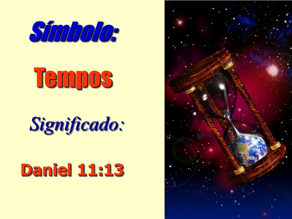 Símbolo: Tempos Significado: Daniel 11:13