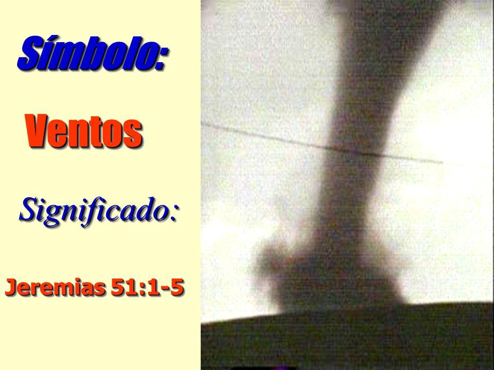 Símbolo: Ventos Significado: Jeremias 51:1-5