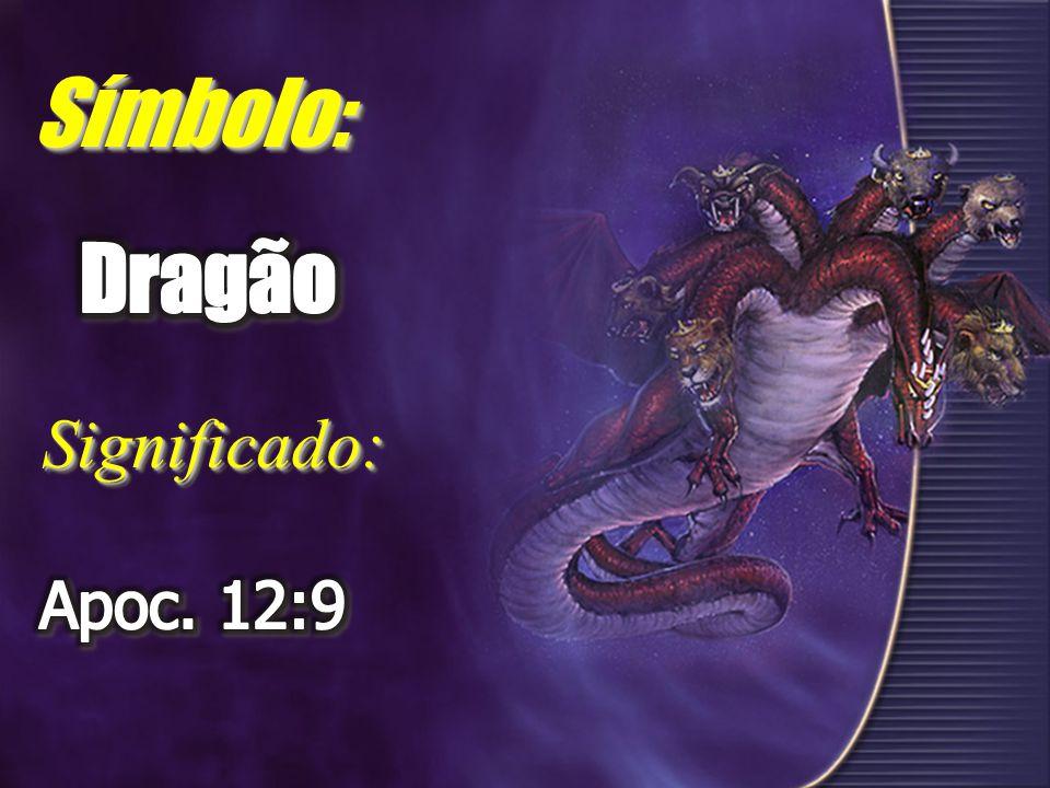 Símbolo: Dragão Significado: Apoc. 12:9