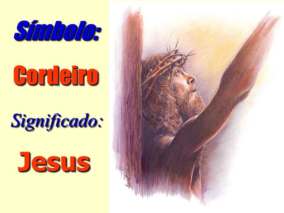Símbolo: Cordeiro Significado: Jesus