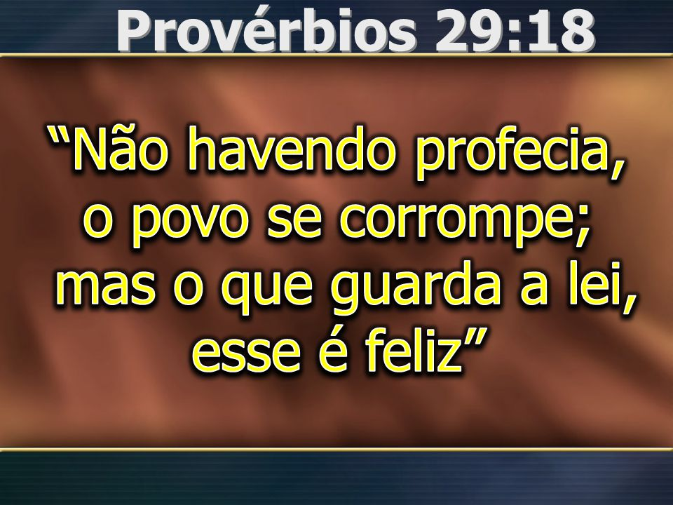 Provérbios 29:18 Não havendo profecia, o povo se corrompe; mas o que guarda a lei, esse é feliz