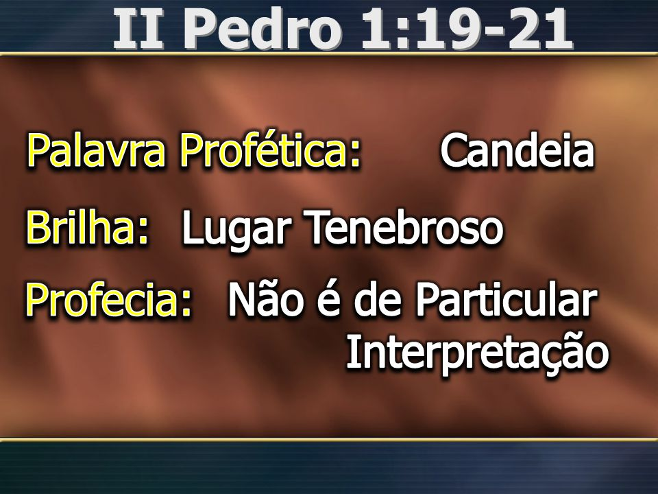 II Pedro 1:19-21 Palavra Profética: Candeia Brilha: Lugar Tenebroso
