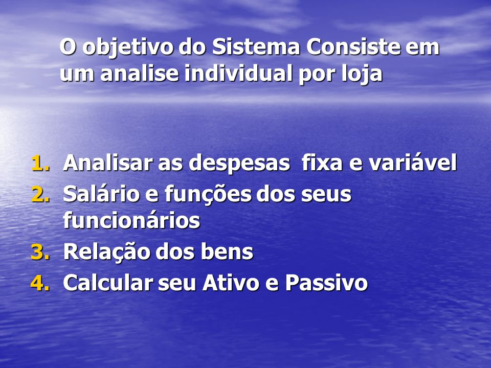 O objetivo do Sistema Consiste em um analise individual por loja