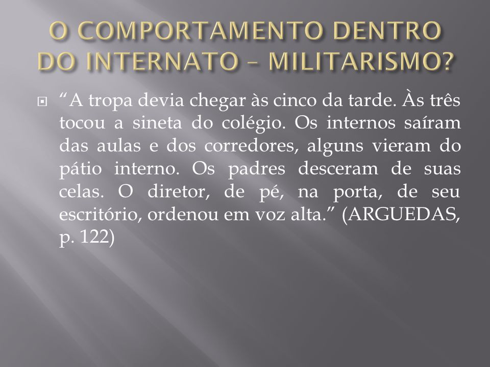 O COMPORTAMENTO DENTRO DO INTERNATO – MILITARISMO