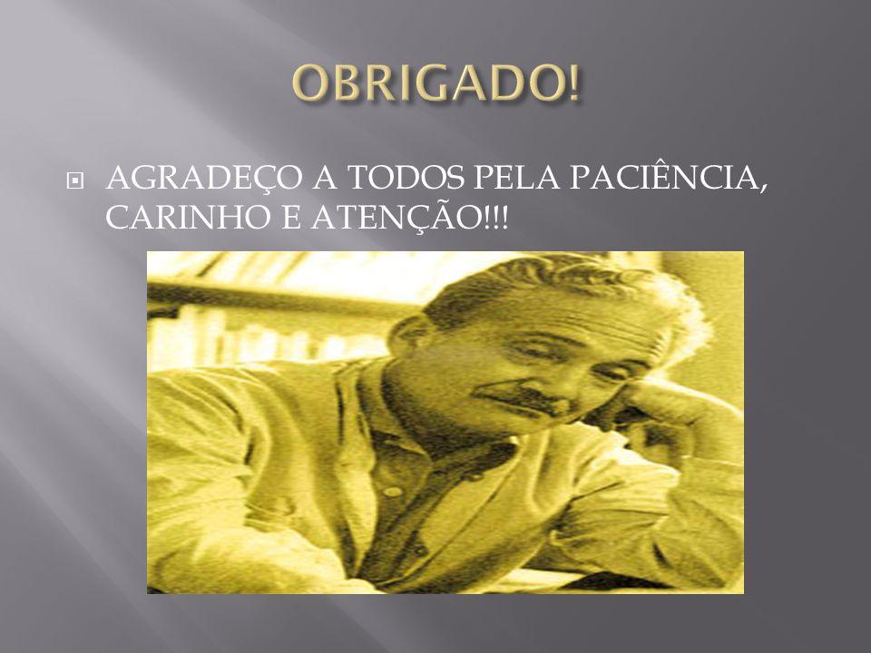 OBRIGADO! AGRADEÇO A TODOS PELA PACIÊNCIA, CARINHO E ATENÇÃO!!!