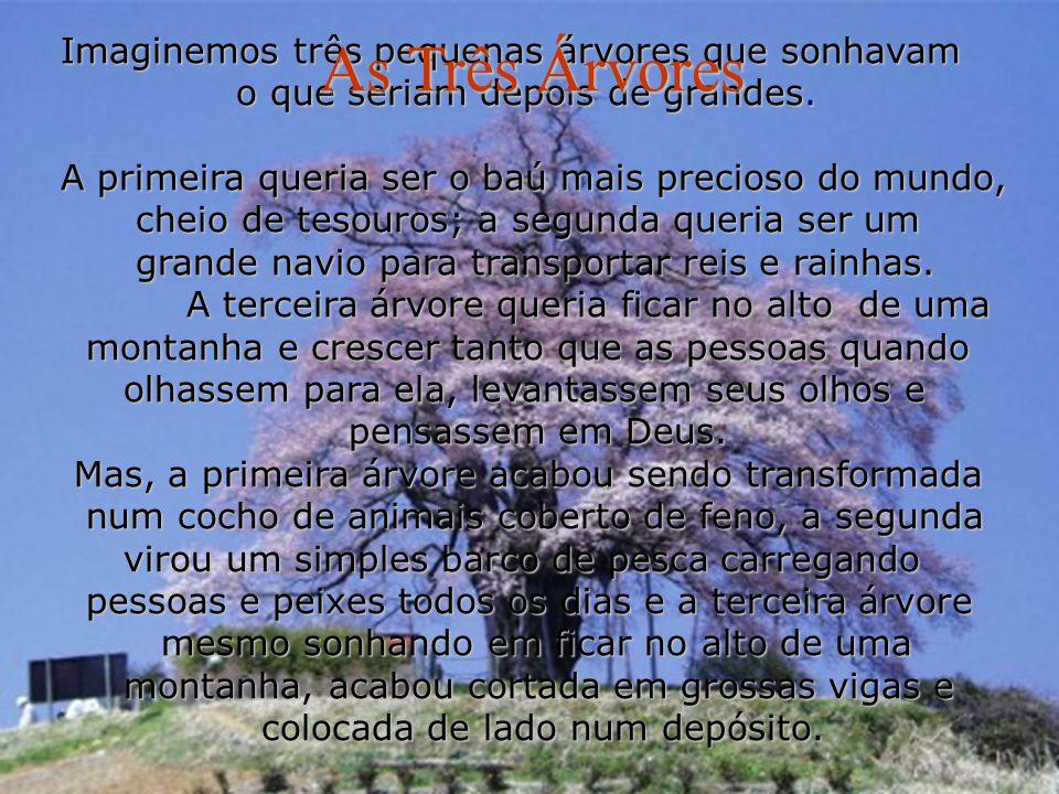 As Três Árvores Imaginemos três pequenas árvores que sonhavam
