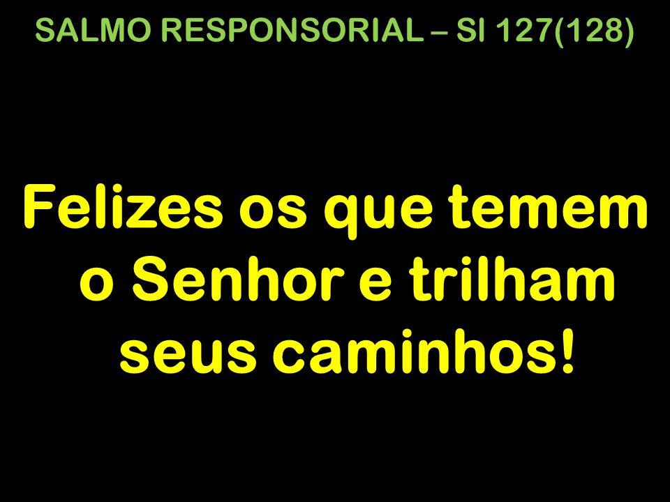 SALMO RESPONSORIAL – Sl 127(128)