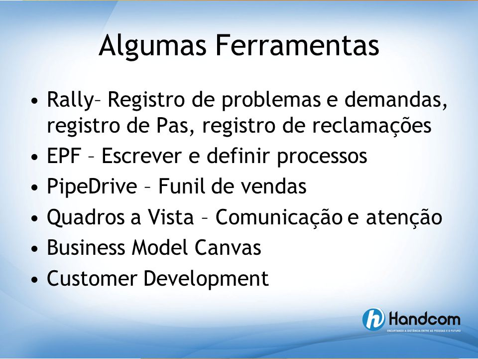 Algumas Ferramentas Rally– Registro de problemas e demandas, registro de Pas, registro de reclamações.