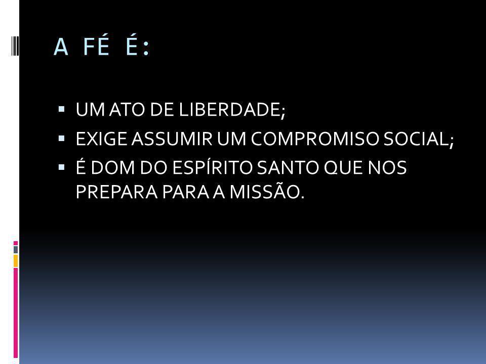 A FÉ É: UM ATO DE LIBERDADE; EXIGE ASSUMIR UM COMPROMISO SOCIAL;