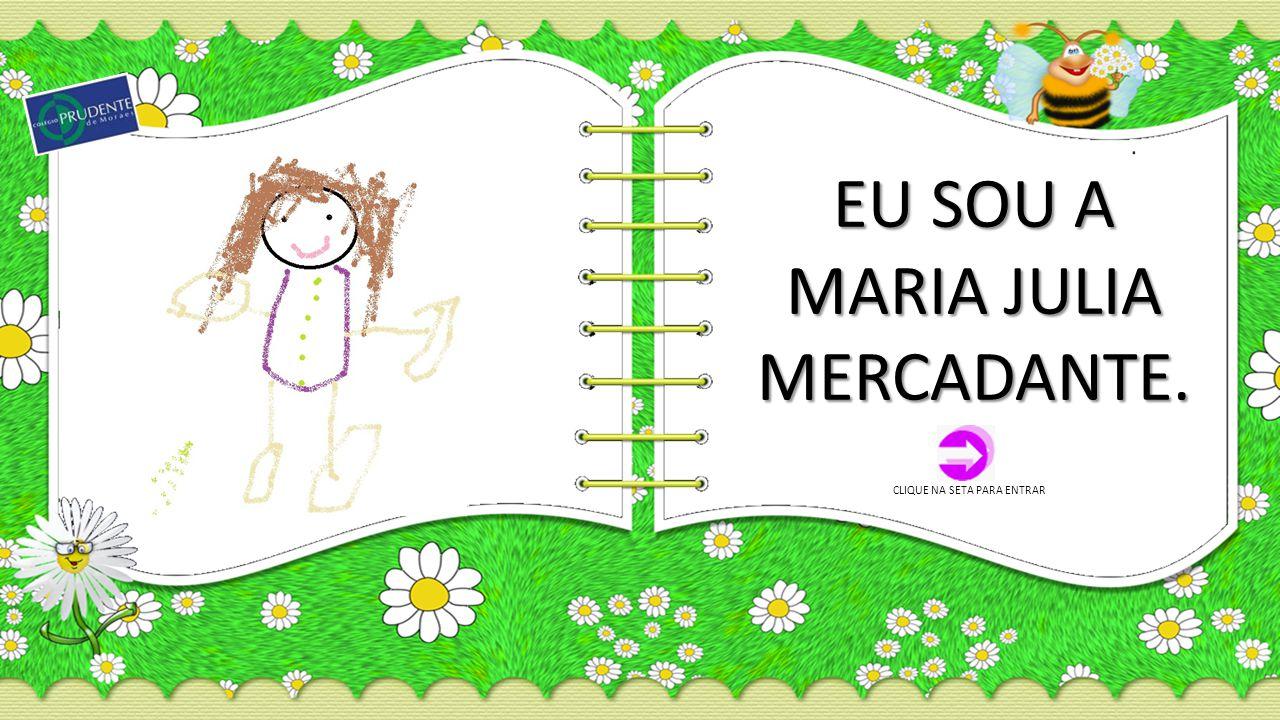 EU SOU A MARIA JULIA MERCADANTE.