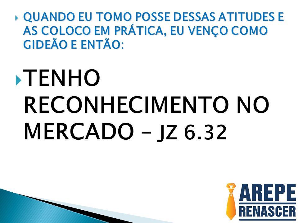 TENHO RECONHECIMENTO NO MERCADO – JZ 6.32