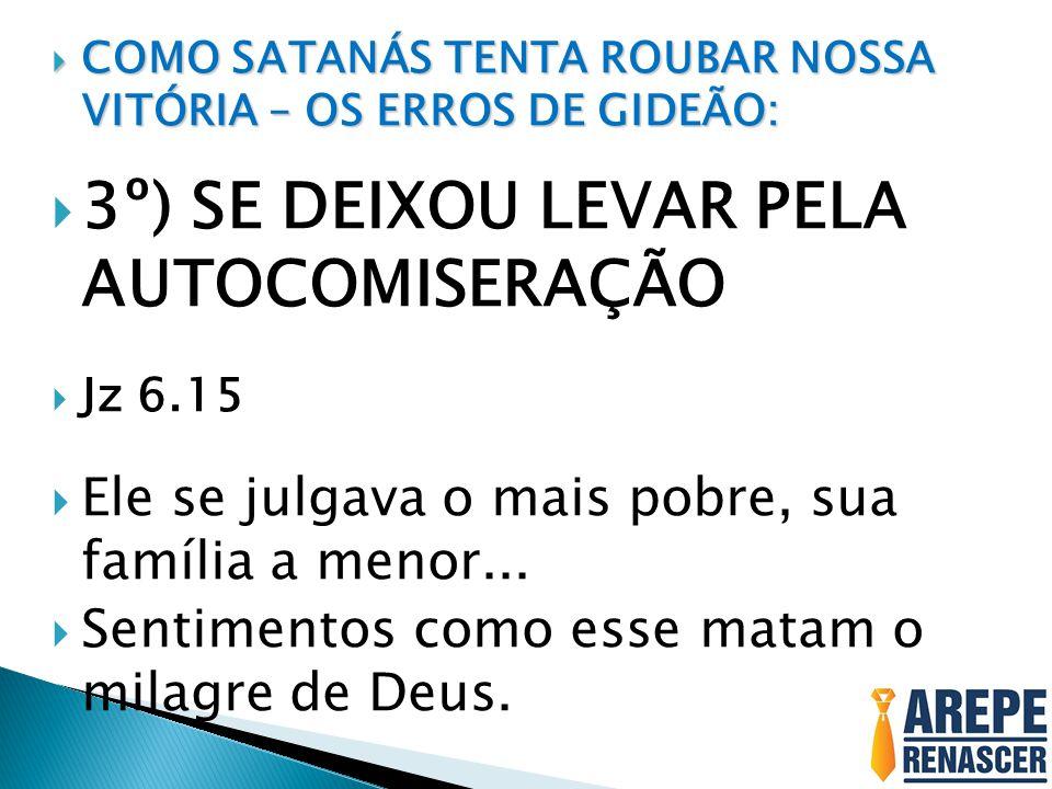 3º) SE DEIXOU LEVAR PELA AUTOCOMISERAÇÃO