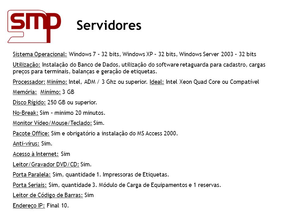 Servidores Sistema Operacional: Windows 7 – 32 bits, Windows XP – 32 bits, Windows Server 2003 – 32 bits.